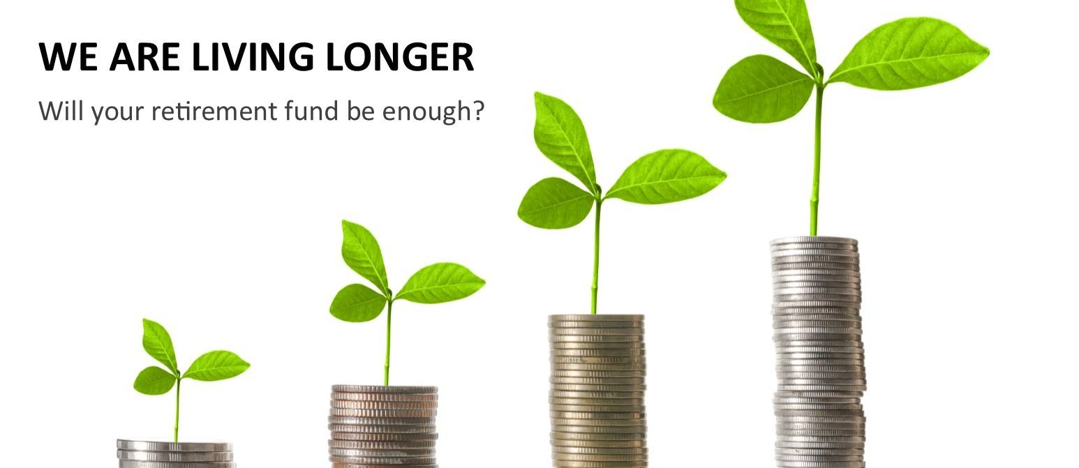 WE ARE LIVING LONGER - Will your retirement fund be enough? image
